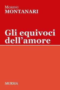 Libro Gli equivoci dell'amore Moreno Montanari