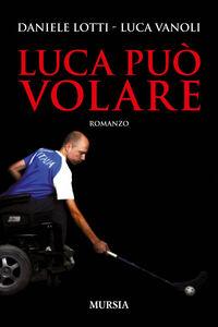 Libro Luca può volare Daniele Lotti , Luca Vanoli