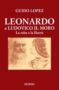 Libro Leonardo e Ludovico il Moro. La roba e la libertà Guido López