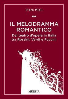Mercatinidinataletorino.it Il melodramma romantico. Del teatro d'opera in Italia tra Rossini, Verdi e Puccini Image