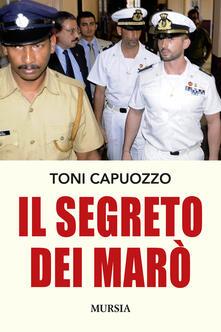 Il segreto dei Marò - Toni Capuozzo - copertina