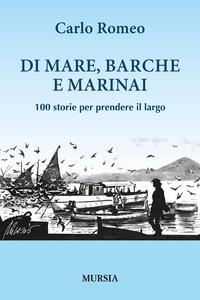 Libro Di mare, barche e marinai. 100 storie per prendere il largo Carlo Romeo