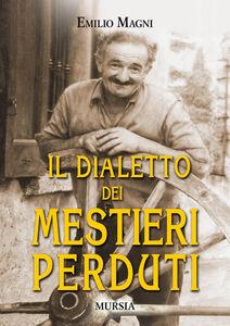 Libro Il dialetto dei mestieri perduti Emilio Magni