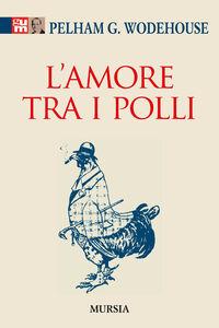 Foto Cover di L' amore tra i polli, Libro di Pelham G. Wodehouse, edito da Ugo Mursia Editore