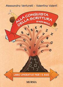 Alla conquista della scrittura e non solo... Libro operativo per i 5 anni - Alessandra Venturelli,Valentina Valenti - copertina