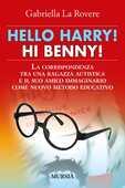 Libro Hello Harry! Hi Benny. La corrispondenza tra una ragazza autistica e il suo amico immaginario come nuovo metodo educativo Gabriella La Rovere