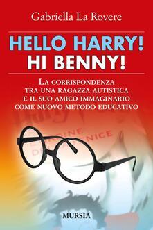 Hello Harry! Hi Benny. La corrispondenza tra una ragazza autistica e il suo amico immaginario come nuovo metodo educativo - Gabriella La Rovere - copertina