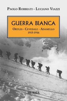 Guerra bianca. Ortles, Cevedale, Adamello 1915-1916.pdf