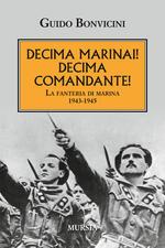 Decima Marinai! Decima Comandante! La fanteria di marina 1943-1945