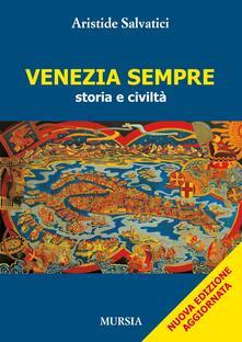 Venezia sempre. Storia e civiltà - Aristide Salvatici - copertina