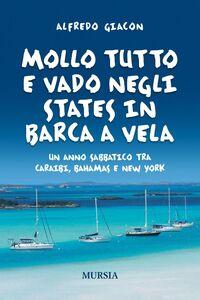 Libro Mollo tutto e vado negli States in barca a vela. Un anno sabbatico tra Caraibi, Bahamas e New York Alfredo Giacon