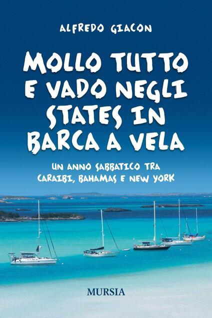 Mollo tutto e vado negli States in barca a vela. Un anno sabbatico tra Caraibi, Bahamas e New York - Alfredo Giacon - copertina