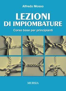 Foto Cover di Lezioni di impiombature. Corso base per principianti, Libro di Alfredo Mosso, edito da Ugo Mursia Editore