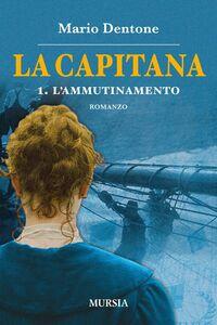 Libro La capitana. L'ammutinamento. Vol. 1 Mario Dentone