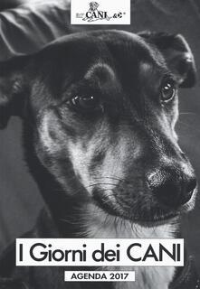 I giorni dei cani. Agenda 2017 - copertina