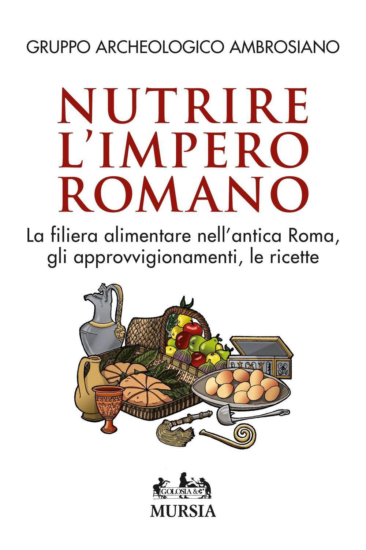 Nutrire l 39 impero romano la filiera alimentare nell 39 antica for Cibi romani