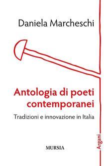 Antologia di poeti contemporanei. Tradizioni e innovazione in Italia - Daniela Marcheschi - copertina