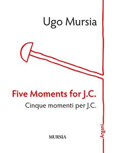 Five moments for J. C.-Cinque momenti per J. C.
