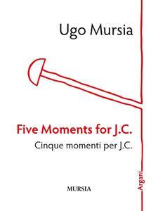 Five moments for J. C.-Cinque momenti per J. C.