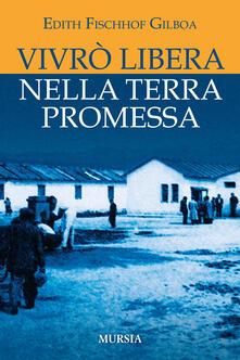 Vivrò libera nella terra promessa - Edith Fischhof-Gilboa - copertina