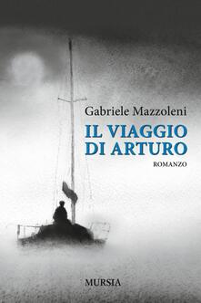 Il viaggio di Arturo - Gabriele Mazzoleni - copertina