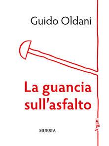 La guancia sull'asfalto - Guido Oldani - copertina