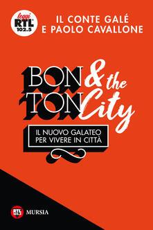 Bon ton & the city. Il nuovo galateo per vivere in città - Il Conté Galé,Paolo Cavallone - copertina