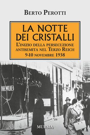 La notte dei cristalli. L'inizio della persecuzione antisemita nel Terzo Reich. 9-10 novembre 1938