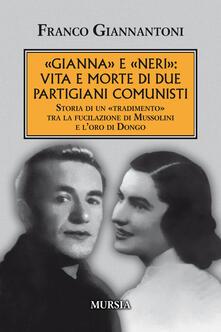 «Gianna» e «Neri»: vita e morte di due partigiani comunisti. Storia di un «tradimento» tra la fucilazione di Mussolini e loro di Dongo.pdf