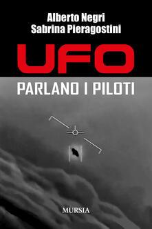 Ufo. Parlano i piloti - Alberto Negri,Sabrina Pieragostini - copertina