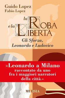 Voluntariadobaleares2014.es La roba e la libertà. Gli Sforza, Leonardo e Ludovico Image