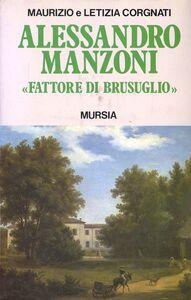 Libro Alessandro Manzoni fattore di Brusuglio Maurizio Corgnati , Letizia Corgnati