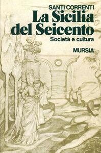 Libro La Sicilia del Seicento. Società e cultura Santi Correnti