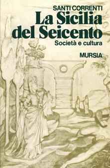 La Sicilia del Seicento. Società e cultura - Santi Correnti - copertina
