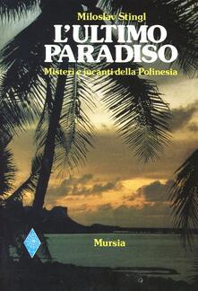 L' ultimo paradiso. Misteri e incanti della Polinesia - Miloslav Stingl - copertina