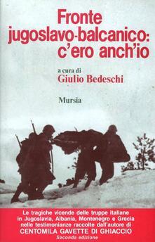 Fronte jugoslavo-balcanico: c'ero anch'io - Giulio Bedeschi - copertina