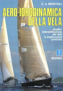 Libro Aero-idrodinamica della vela. Analisi, interpretazioni dei dati e implicazioni pratiche Carl A. Marchaj