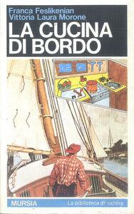 Libro La cucina di bordo Franca Feslikenian , Vittoria L. Morone
