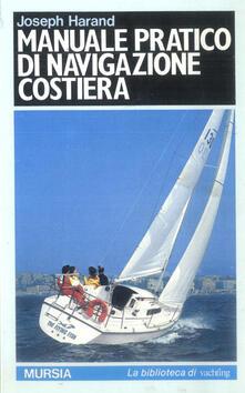 Manuale pratico di navigazione costiera - Joseph Harand - copertina
