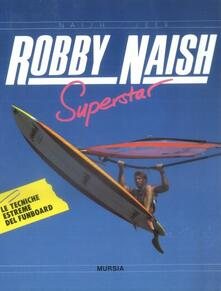 Robby Naish superstar - Robby Naish,Ulli Seer - copertina