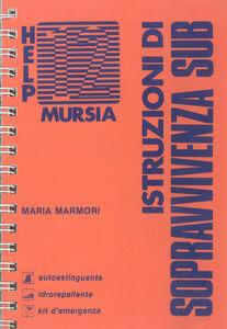 Foto Cover di Istruzioni di sopravvivenza sub, Libro di Maria Marmori, edito da Ugo Mursia Editore