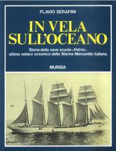 In vela sull'oceano. Storia della nave scuola «Patria», ultimo veliero oceanico della Marina Mercantile Italiana