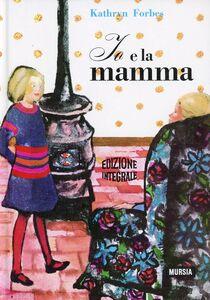 Foto Cover di Io e la mamma, Libro di Kathryn Forbes, edito da Ugo Mursia Editore
