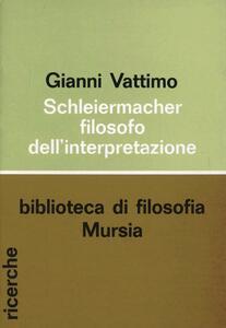 Schleiermacher, filosofo della interpretazione
