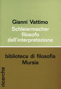 Libro Schleiermacher, filosofo della interpretazione Gianni Vattimo