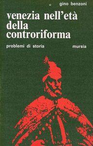 Libro Venezia nell'età della Controriforma Gino Benzoni