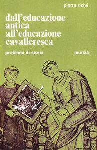 Libro Dall'educazione antica all'educazione cavalleresca Pierre Riché