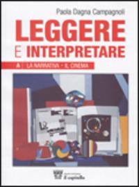 Leggere e interpretare. Volume unico. Antologia italiana per il biennio delle Scuole superiori - Dagna Campagnoli Paola - wuz.it