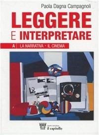 Leggere e interpretare. Vol. A-B. Antologia italiana per il biennio delle Scuole superiori - Dagna Campagnoli Paola - wuz.it