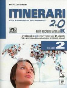 Itinerari di IRC 2.0. Con e-book. Con espansione online. Con DVD. Per le Scuole superiori. Vol. 2 - M. Contadini - copertina